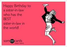Happy Birthday to a sister-in-law who has the BEST sister-in-law in the world!