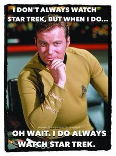 You know startrek influenced you growing up: a) Never wore red before thirty because of the red shirt trope. b)Blue is your favourite colour because of Spock&Bones. Bones: dammit jim i'm a doctor not an escalator. <-- best caption!