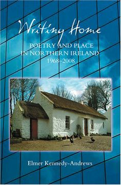 Writing home : poetry and place in Northern Ireland, 1968-2008 / Elmer Kennedy-Andrews - Woodbridge : Boydell & Brewer, 2008