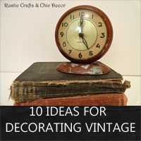 lots of ideas for decorating vintage style - rustic-crafts.com