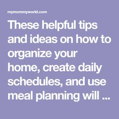 These helpful tips and ideas on how to organize your home, create daily schedules, and use meal planning will help you know how to be an organized mom.