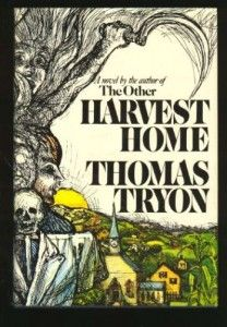 """Harvest Home - Thomas Tryon.  One of my """"ALL TIME FAVORITE BOOKS!"""".  I'm sure I've read it at least 10 times, over the course of the past 30 years...and I'm sure I will read it again.  In my mind...it's that good!"""
