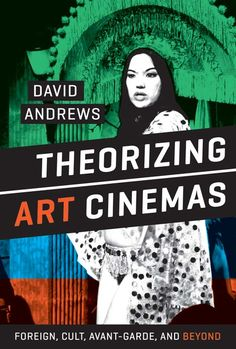 Theorizing Art Cinemas Foreign, Cult, Avant-Garde, and Beyond By David Andrews Ranging across world cinema, avant-garde films, experimental films, and cult cinema, this book proposes a flexible, inclusive theory of art cinema that emphasizes quality, authorship, and anticommercialism.