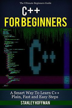C++: C++ for Beginners, C++ in 24 Hours, Learn C++ fast! A smart way to learn C plus plus. Plain & Simple. C++ in easy steps, C++ programming, Start coding ... Developers, Coding, CSS, Java, PHP) by [Hoffman, Stanley]