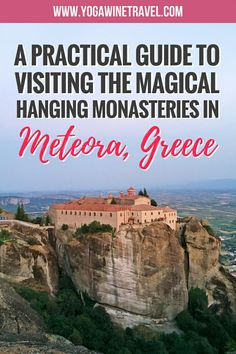 Yogawinetravel.com: The Practical Guide to Visiting the Mystical Monasteries in Meteora, Greece. Here's what you need to know about planning your trip to Meteora in Greece - how to get there, how to get around Meteora, essential information for visiting the monasteries, the best view points, hotel options in Meteora and what to bring!