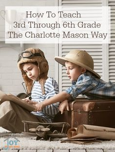 How to Teach 3rd Through 6th Grade the Charlotte Mason Way - Key elements to making this age group love to learn is all it takes for true education. | www.joyinthehome.com