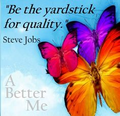 """""""Be the yardstick for quality."""" Steve Jobs quote via A better me on Facebook"""