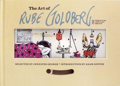 The Art of Rube Goldberg: (A) Inventive (B) Cartoon (C) Genius by Jennifer George