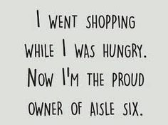 It's best not to go grocery shopping when you are hungry