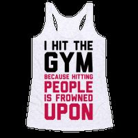 I Hit The Gym Because Hitting People Is Frowned Upon Racerback