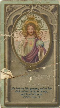 He hath on His garment, and on His thigh written: King of Kings, and Lord of Lords.  APOC.XIX, 16