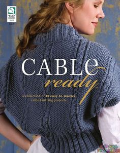 Kara Gott Warner. Cable Ready - A Collection of 10 Easy to Master Cable Knitting…