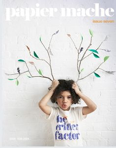 A fabulous kids magazine filled with great photography, fashion and esp fun DIY projects to do with the kids!  Papier mache magazine. My fave:)