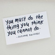 You Must Do the Thing You Think You Cannot Do ~ Eleanor Roosevelt. Find out this Essential Leadership Treat from @Ms. JD #Inspiration