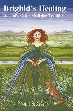 Perfect for Kitchen, Garden and Earth Witches! A wonderful addition to ANY library! Recipes, Lore, Traditional Magick and MORE!  -  Brighid's Healing: Ireland's Celtic Medicine Traditions By: Gina McGarry