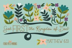 """""""Seek FIRST the Kingdom of God""""Get this print in myshop!Read the story behind Encouraging Wednesdays."""