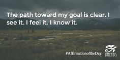 The path toward my goal is clear. I see it. I feel it. I know it. #AffirmationoftheDay #Inspiration