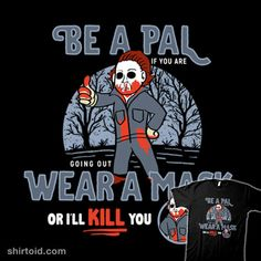 Be A Pal Like Michael | Shirtoid #coronavirus #covid19 #facemask #film #halloween #horror #michaelmyers #movies #pandemic #sketchdemao
