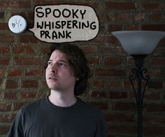 The Spooky Whispering Prank is a device which whispers scary things when the lights are out and it senses someone is present. This joke device tells whether or not someone is there based on the amount of noise being made. If the lights are out and there is a loud noise, it assumes someone is present and intermittently begins to whisper until the lights are turned on. This is a great gift for anyone who is at all scared of the dark, monsters, and/or ghosts. It particularly goes over well ...