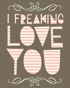 I freaking love you // Printables for Valentines Day! My Funny Valentine, Valentines, Love Is All, Love Of My Life, True Love, Je T'aime Encore, Love Notes, Love Cards, Love And Marriage