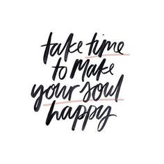 """""""Take time to make your soul happy"""" Like if you agree! : @instgram #wordstoliveby"""
