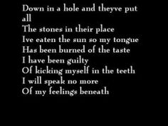 Alice in Chains - Down in a Hole. Yes, but climbing out with freedom in my heart.