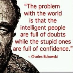 Charles Bukowski quote on intelligent people and stupid people The Words, Cool Words, Great Quotes, Me Quotes, Inspirational Quotes, Famous Quotes, Motivational, Funky Quotes, Stupid Quotes