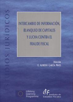 Intercambio de información, blanqueo de capitales y lucha contra el fraude fiscal/ director, F. Alfredo García Prats ; Javier Boix Reig [y otros]