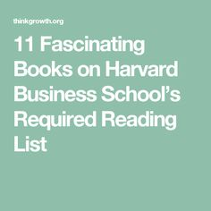 11 Fascinating Books on Harvard Business School's Required Reading List