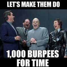 Let's make them do 1,000 burpees for time