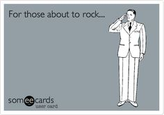 Funny Music Ecard: For those about to rock....