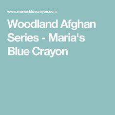 Woodland Afghan Series - Maria's Blue Crayon