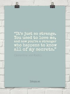 """""""it's just so strange. you used to love me, and now you're a stranger who happens to know a... by Clementine von Radics #109250"""