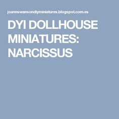 DYI DOLLHOUSE MINIATURES: NARCISSUS