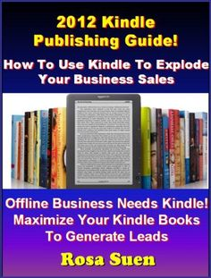 2012 Kindle Publishing Guide: How To Use Kindle To Explode Your Business Sales. Learn the Kindle Secret Steps To Success. (The Best Seller Kindle Publishing Guide) by RR Success Secrets. $5.41. 43 pages. Publisher: Kindle Self Publishing Secrets; 1.0 edition (February 10, 2012)