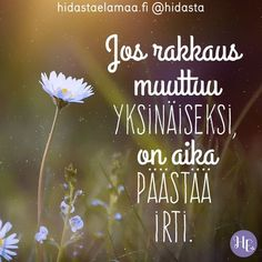 Jos rakkaus muuttuu yksinäiseksi, on aika päästää irti. Big Words, Cool Words, Motivational Quotes, Inspirational Quotes, Letting Go Of Him, Text Quotes, Some Quotes, How I Feel, Happy Moments