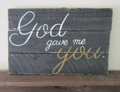 Black and Gold God Gave Me You Rustic Wood Sign sold by Ms. Shop more products from Ms. D's Signs on Storenvy, the home of independent small businesses all over the world. Distressed Wood Signs, Diy Wood Signs, Rustic Wood Signs, Pallet Signs, Words On Wood, Barn Wood Projects, Pallet Art, Pallet Ideas, Cute Signs