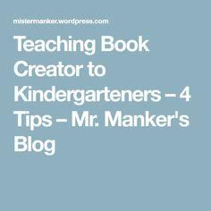 Teaching Book Creator to Kindergarteners – 4 Tips Book Creator, The Creator, Kindergarten, Comic Books, Student, Teaching, Tips, Blog, Kindergartens