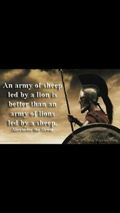 """An army of sheep led by a lion is better than an army of lions led by a sheep."" -Alexander the Great #leadership #quotes"