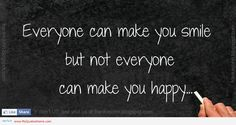 Everyone Can Make You Smile But Not Everyone Can Make You Happy.