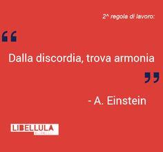 2^ regola di lavoro: Dalla discordia, trova armonia. Albert Einstein #citazioni #regoledilavoro #motivazione #creatività
