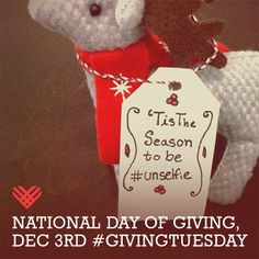 'Tis the season to be #unselfie. Celebrate #GivingTuesday on Dec 3rd National Day of Giving. Join the movement at www.givingtuesday.org