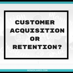 If you want your business to grow, do you focus on customer acquisition or retention? Small Business Development, Marketing
