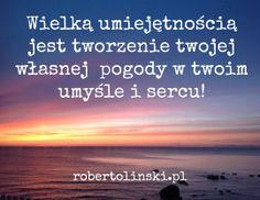 Wielką umiejętnością jest tworzenie twojej własnej  pogody w twoim umyśle i sercu! / robertolinski.pl