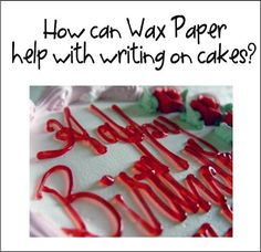 Use wax paper to decorator cakes like a professional. Cut a piece of wax paper the same size as your cake, using the cake pan as a guide. Write directly on the paper instead of the cake and freeze it. Gently peel the frozen letters and words off the paper and place them on the cake.