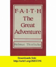 Faith The Great Adventure (9780800618339) Helmut Thielicke , ISBN-10: 0800618335  , ISBN-13: 978-0800618339 ,  , tutorials , pdf , ebook , torrent , downloads , rapidshare , filesonic , hotfile , megaupload , fileserve