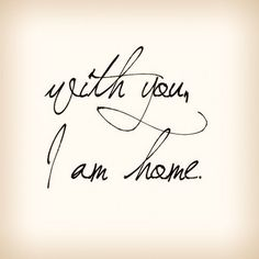 with you i am home- #romance