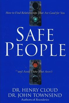 Safe People: How to Find Relationships That Are Good for You and Avoid Those That Aren't: Henry Cloud, John Townsend