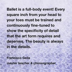 Ballet is a full-body event! Work on ALL of the details. #dance #ballet #franciscogelladance #dancequote #training #beauty @mtaagency @danceonnetwork @24sevendance
