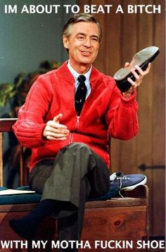 This is Hilarious! Only funny because Fred Rogers ( God rest his soul ) was such a humble man, loved watching his show! Funny Celebrity Pics, Celebrity Pictures, Celebrity Videos, Haha, Before I Forget, Don't Forget, The Cardigans, Monsieur Madame, Funny Quotes
